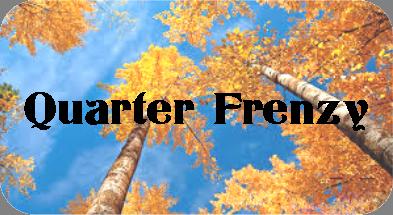 quarter frenzy